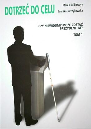 Bild von Dotrzeć do celu - czy niewidomy może zostać prezydentem? - poradnik