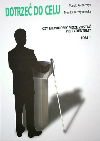 Изображение Dotrzeć do celu - czy niewidomy może zostać prezydentem? - poradnik