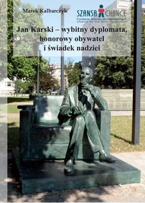 """Изображение """"Jan Karski – wybitny dyplomata, honorowy obywatel i świadek nadziei"""" Marek Kalbarczyk"""
